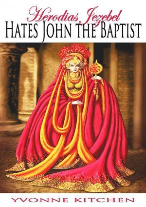 Herodias Jezebel Hates John the Baptist
