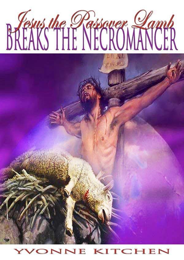Jesus the Passover Lamb Breaks the Necromancer - Fruitful ...