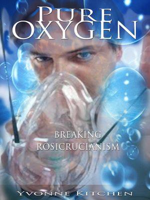 Pure Oxygen - Breaking Rosicrucianism