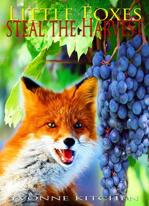Little Foxes Steal the Harvest